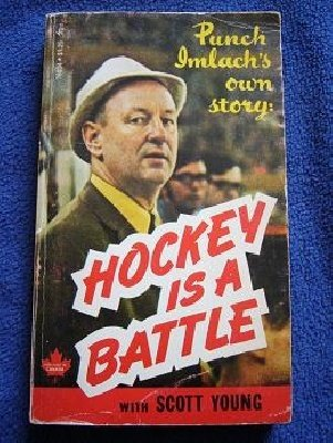 Toronto Maple Leafs: Hockey is a battle: Punch Imlach´s own story 1971